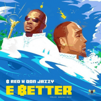Don Jazzy x B-Red - E Better