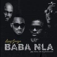 Larry Gaaga - Baba Nla (feat. D'Banj, Burna Boy, 2Baba)