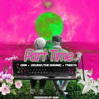 GMK - Part Time (feat. Odunsi, T'Neeya)