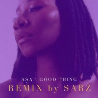 Sarz x Asa - Good Thing (Refix)