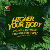 Attitude - Higher Your Body (feat. Mayorkun, Reekado Banks, BOJ)