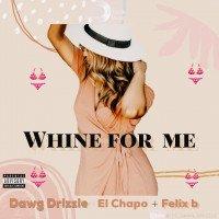 EL CHAPO x FELIX B x DRIZZLE VIBEZ - WHINE FOR ME