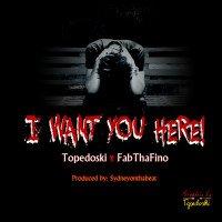 TOPEDOSKI - I WANT YOU HERE (feat. FabThaFino)