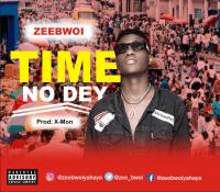 ZEEBWOI - TIME NO DEY