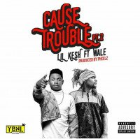 Lil Kesh - Cause Trouble (Part 2) (feat. Wale)