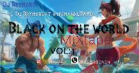 djbrymore - BLACK ON THE WORLD MIXTAPE DJ  BYMORE FT.. HP MAN KURAMO VOL. 1
