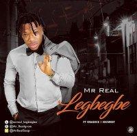 Mr. Real - Legbegbe (feat. Idowest, Obadice, Kelvin Chuks)