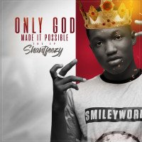 Shantfeezy ft Magnito - Tonto Dikeh - Only God Made It Possible EP