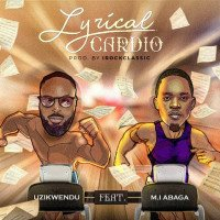 Uzikwendu - Lyrical Cardio (feat. MI Abaga)