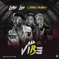 Leke Lee - Bad Vibe (feat. Otega, Playboy)