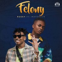 Rukky - Felony (feat. Mayorkun)