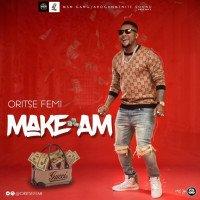 Oritse Femi - Make Am