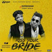 Dupreegram - Kiss Your Bride (feat. Terry Apala)