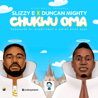 Slizzy E - Chukwu Oma (feat. Duncan Mighty)