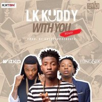 LK Kuddy - With You(Remix) (feat. Wizkid, Yung6ix)