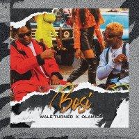 Wale Turner - Bosi (feat. Olamide)