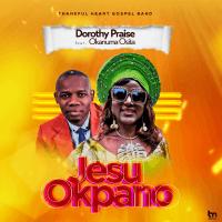 Dorothy Praise - Jesu Okpano (feat. Okanuma Osita)