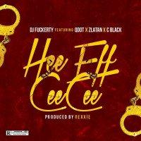 DJ Fuckerty - Hee Eff Cee Cee (feat. Qdot, Zlatan, Cblack)