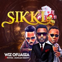 Wizboyy - Sikki (feat. Duncan Mighty, Phyno)