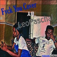 LeoPaschal - Fvck You By LeoPaschal X Kizz Daniel