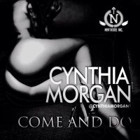 Cynthia Morgan - Come And Do