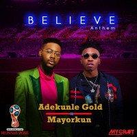 Mayorkun x Adekunle Gold - Believe Anthem