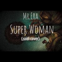 Mr.Era - Super Woman (zaidi Cover)