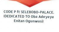 CODE P - PALACE Ft SELEBOBO
