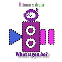 Hitman - What You Gonna Do