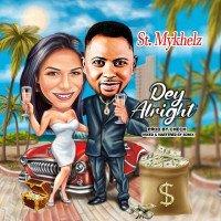 ST MYKHELZ - ''DEY ALRIGHT''