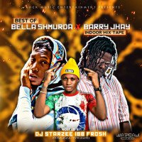 DJ STARZEE IBB FROSH - 1️⃣❤️BEST OF BELLA SHMURDA & BARRY JHAY INDOOR MIX TAPE