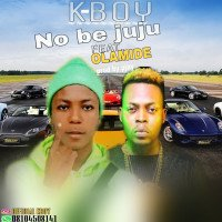 Kboy ft olamide - No Be Juju