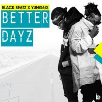 Black Beatz - Better Dayz (feat. Yung6ix)