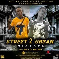 DJ KHALIPHA X DJ LION - STREET TO URBAN MIXTAPE HOSTED BY DJ LION X DJ KHALIPHA