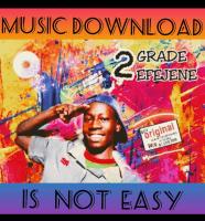 2Grade Efejene - Is Not Easy (Prod By Talentshot) 2Greidz Music