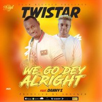 Twistarboi - We Go Dey Alright (feat. Danny S)