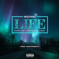 WizzyPro - Life (feat. Barry Jhay, Magnito, Di Mien)