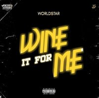 Worldstar - Wine It For Me (feat. Zlatan, Dammy Krane, Cblack, Abramsoul)