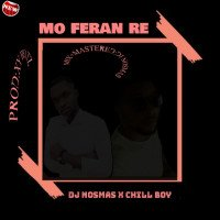 DJ Nosmas x Chill Boy - Mo_Feran_Re