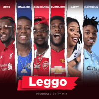 Mayorkun x Small Doctor x Burna Boy x Kizz Daniel - Leggo