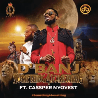 D'Banj - Something For Something (feat. Cassper Nyovest)