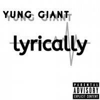 YUNG GIANT - Lyrically