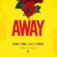 Clemzy - Away (feat. Minz, Peruzzi, L.A.X)