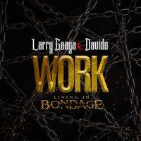 Larry Gaaga - Work (Living In Bondage) (feat. Davido)