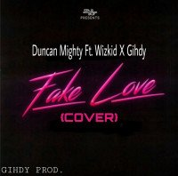 Duncan Mighty Ft. Wizkid X Gihdy - FAKE LOVE [COVER]