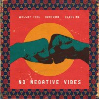 Walshy Fire - No Negative Vibes (feat. Runtown, Alkaline)