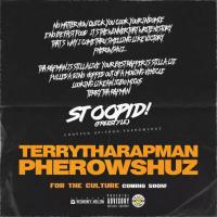 Terry Tha Rapman x Pherowshuz - Stoopid (freestyle)