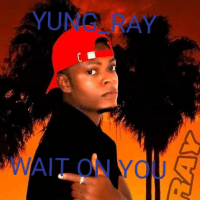 Yung_ray - Wait On You