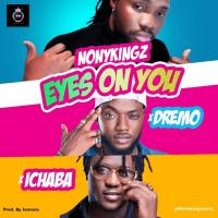 Nonykingz - Eyes On You (feat. Dremo, Ichaba)