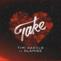 Timi Dakolo - Take (feat. Olamide)